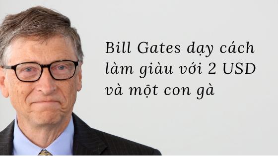 bill-gates-day-cach-lam-giau-voi-2-usd-va-mot-con-ga