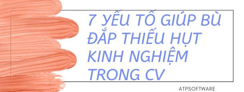 7 Yếu Tố Giúp Bù đắp Thiếu Hụt Kinh Nghiệm Trong Cv