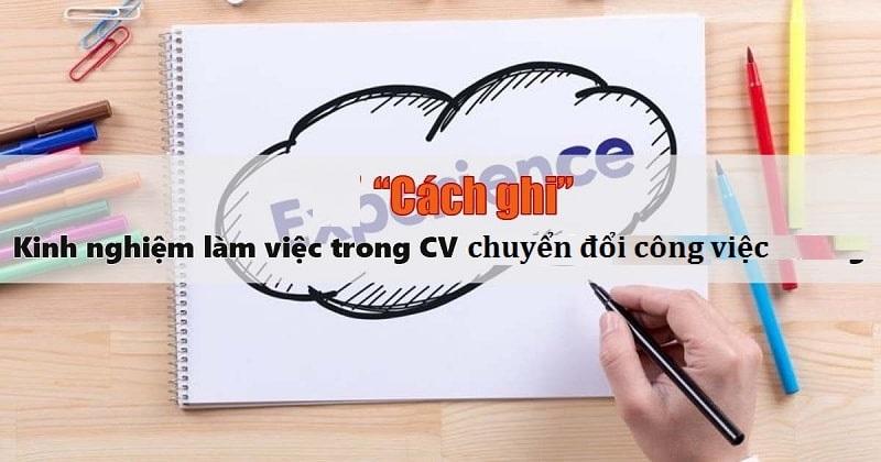 Cach-viet-kinh-nghiem-cho-CV-chuyen-doi-cong-viec