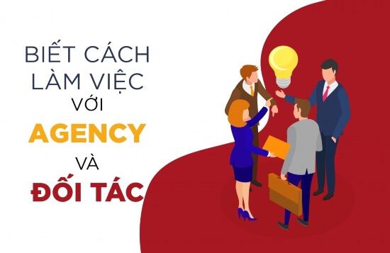 Biet Cach Lam Viec Voi Agency Va Doi Tac